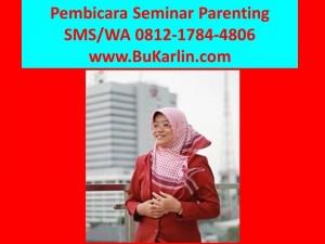 Narasumber Pembicara Seminar Parenting di Surabaya, Sidoarjo, Gresik, Lamongan-Karlin, Pembicara Seminar Parenting Islami
